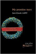 Couverture du livre « Ma première mort » de Jean-Claude Lamy aux éditions Serge Safran