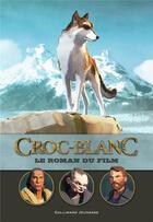 Couverture du livre « Croc Blanc ; le roman du film » de Collectif aux éditions Gallimard-jeunesse