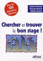 Couverture du livre « Chercher et trouver le bon stage ! » de Laurent Hermel aux éditions Afnor