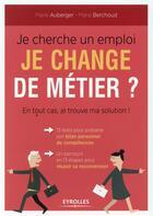 Couverture du livre « Je cherche un emploi, je change de métier ? en tout cas je trouve ma solution » de Marie Auberger et Marie Berchoud aux éditions Eyrolles