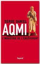 Couverture du livre « Aqmi, l'industrie de l'enlèvement » de Serge Daniel aux éditions Fayard