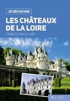 Couverture du livre « JE DECOUVRE ; les châteaux de la Loire » de Fabrice Mauclair aux éditions Geste