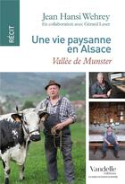 Couverture du livre « Une vie paysanne en Alsace ; vallée de Munster » de Jean Hansi Wehrey et Gerard Leser aux éditions Emmanuel Vandelle