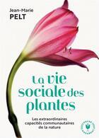 Couverture du livre « La vie sociale des plantes ; les extraordinaires capacités communautaires de la nature » de Jean-Marie Pelt aux éditions Marabout