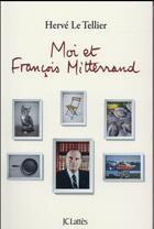 Couverture du livre « Moi et François Mitterrand » de Herve Le Tellier aux éditions Lattes