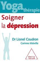 Couverture du livre « Yoga thérapie ; soigner la dépression » de Lionel Coudron et Corinne Mieville aux éditions Odile Jacob