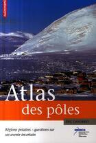 Couverture du livre « Atlas des pôles ; régions polaires : questions sur un avenir incertain » de Eric Canobbio aux éditions Autrement
