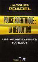 Couverture du livre « Police scientifique : la révolution » de Jacques Pradel aux éditions Telemaque