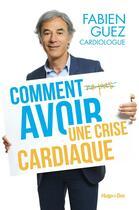 Couverture du livre « Comment (ne pas) avoir une crise cardiaque » de Fabien Guez aux éditions Hugo