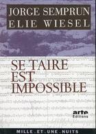Couverture du livre « Se taire est impossible » de Jorge Semprun et Elie Wiesel aux éditions Mille Et Une Nuits