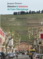Couverture du livre « Histoires et histoires de Tain l'Hermitage » de Jacques Desbost aux éditions Yvelinedition