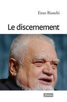 Couverture du livre « Le discernement » de Enzo Bianchi aux éditions Fidelite