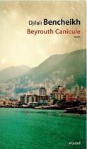 Couverture du livre « Beyrouth canicule » de Djilali Bencheikh aux éditions Elyzad