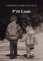 Couverture du livre « P'tit Louis » de Virginie Rame-Sauleau aux éditions Verone