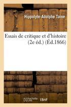 Couverture du livre « Essais de critique et d'histoire (2e ed.) (ed.1866) » de Taine H-A. aux éditions Hachette Bnf