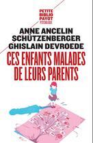 Couverture du livre « Ces enfants malades de leurs parents » de Anne Ancelin Schutzenberg et Ghislain Devroede aux éditions Rivages