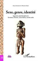 Couverture du livre « Sexe, genre, identité ; approches pluridisciplinaires : Occident, Océanie, océan Indien, monde arabe » de Mounira Chatti aux éditions L'harmattan