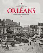 Couverture du livre « Orléans à travers la carte postale ancienne » de Muguette Rigaud et Gregory Legrand aux éditions Herve Chopin
