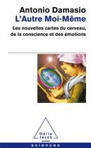 Couverture du livre « L'autre moi-même ; les nouvelles cartes du cerveau, de la conscience et des émotions » de Antonio R. Damasio aux éditions Odile Jacob