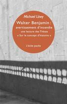 Couverture du livre « Walter Benjamin : avertissement d'incendie ; une lecture des Thèses «Sur le concept d'histoire» » de Michael Lowy aux éditions Eclat