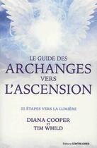 Couverture du livre « Le guide des archanges vers l'ascension ; 55 étapes vers la lumière » de Diana Cooper et Tim Whild aux éditions Contre-dires