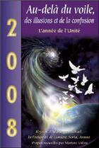 Couverture du livre « 2008, au-delà du voile, des illusions et de la confusion ; l'année de l'unité » de  aux éditions Ariane