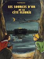 Couverture du livre « Les sources d'or de la cité fleurie » de Fred Morisse aux éditions Chant D'orties