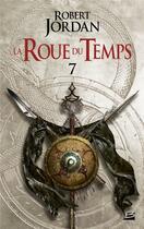 Couverture du livre « La roue du temps T.7 ; un lever de ténèbres ; première partie » de Robert Jordan aux éditions Bragelonne