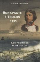 Couverture du livre « Bonaparte à Toulon 1793 ; les prémices d'un destin » de Arthur Chuquet aux éditions Laville