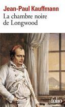 Couverture du livre « La chambre noire de Longwood ; le voyage à Sainte-Hélène » de Jean-Paul Kauffmann aux éditions Gallimard