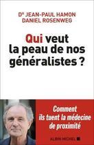 Couverture du livre « Qui veut la peau de nos généralistes ? » de Jean-Paul Hamon et Daniel Rosenweg aux éditions Albin Michel