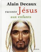 Couverture du livre « Alain Decaux raconte Jésus aux enfants » de Alain Decaux aux éditions Perrin