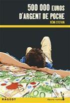 Couverture du livre « 500 000 euros d'argent de poche » de Remi Stefani aux éditions Rageot