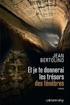 Couverture du livre « Et je te donnerai les trésors des ténèbres » de Jean Bertolino aux éditions Calmann-levy