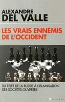 Couverture du livre « Les vrais ennemis de l'Occident ; du rejet de la Russie à l'islamisation des sociétés ouvertes » de Alexandre Del Valle aux éditions L'artilleur