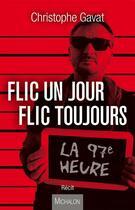 Couverture du livre « Flic un jour flic toujours ; la 97e heure » de Christophe Gavat aux éditions Michalon
