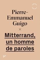 Couverture du livre « Mitterrand, un homme de paroles » de Pierre-Emmanuel Guigo aux éditions Pu De Vincennes