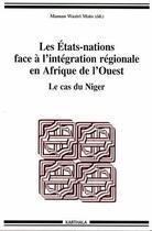 Couverture du livre « Les Etats-Nations face à l'intégration régionale en Afrique de l'Ouest ; le cas du Niger » de Collectif aux éditions Karthala