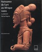 Couverture du livre « Naissance art afrique noire » de De Grunne/Berna aux éditions Adam Biro