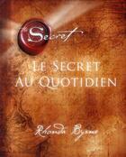 Couverture du livre « Le secret au quotidien » de Rhonda Byrne aux éditions Un Monde Different