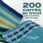 Couverture du livre « 200 carrés au tricot pour couvertures, jetés et plaids » de Jan Eaton aux éditions Tutti Frutti