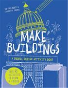Couverture du livre « Make buildings: a doodle-design activity book » de Farmer Charlotte aux éditions Ivy Press