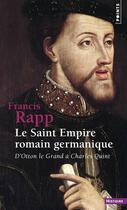 Couverture du livre « Le saint empire romain germanique » de Francis Rapp aux éditions Points
