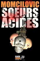 Couverture du livre « Soeurs acides » de Jean-Pierre Momcilovic aux éditions Black-ebook