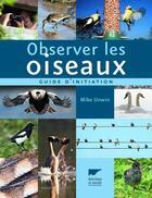 Couverture du livre « Observer les oiseaux ; un guide d'initiation » de Mike Unwin aux éditions Delachaux & Niestle