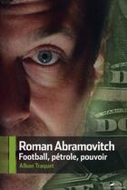 Couverture du livre « Roman Abramovitch, football, pétrole, pouvoir » de Alban Traquet aux éditions L'artilleur