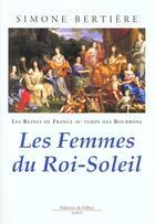 Couverture du livre « Reines de france - femmes du roi soleil » de Simone Bertiere aux éditions Fallois