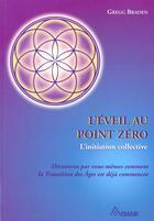 Couverture du livre « L'éveil au point zéro ; l'initiation collective » de Gregg Braden aux éditions Ariane