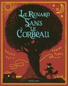 Couverture du livre « Le renard sans le corbeau » de Pascale Petit et Gerard Dubois aux éditions Notari