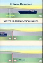 Couverture du livre « Entre la source et l'estuaire » de Gregoire Domenach aux éditions Le Dilettante